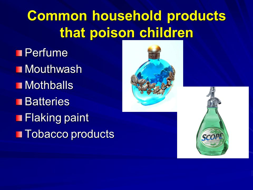 Common household products that poison children PerfumeMouthwashMothballsBatteries Flaking paint Tobacco products