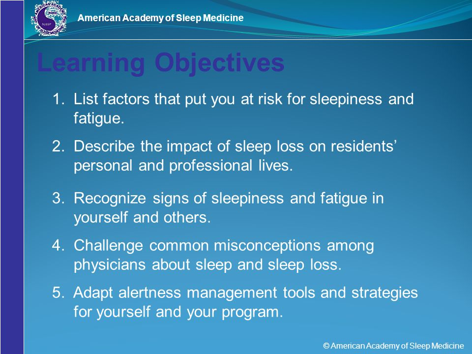 © American Academy of Sleep Medicine American Academy of Sleep Medicine Healthy Sleep Habits Go to bed and get up at about the same time every day.