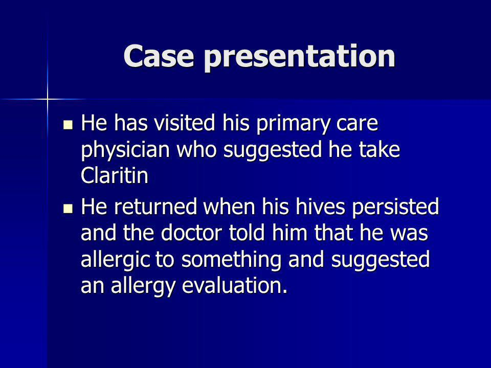 Case presentation He has visited his primary care physician who suggested he take Claritin He has visited his primary care physician who suggested he