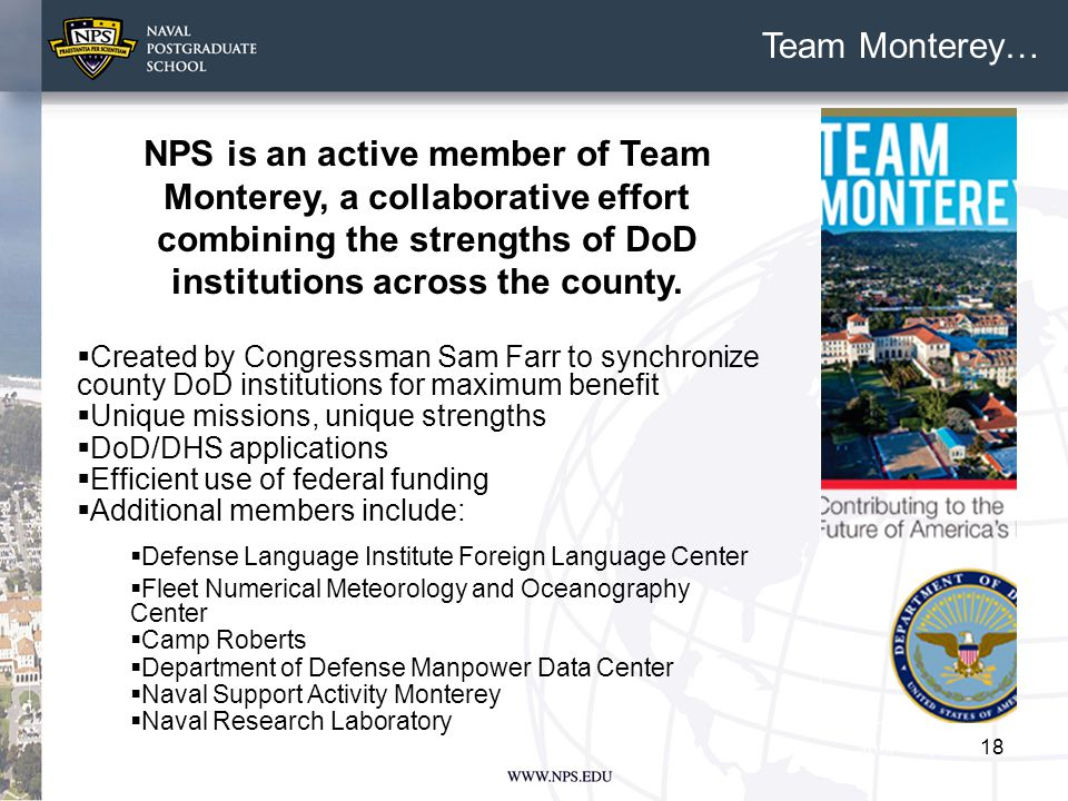 18 NPS is an active member of Team Monterey, a collaborative effort combining the strengths of DoD institutions across the county.  Created by Congre
