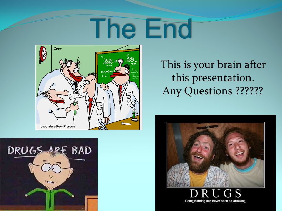 The End This is your brain after this presentation. Any Questions ??????