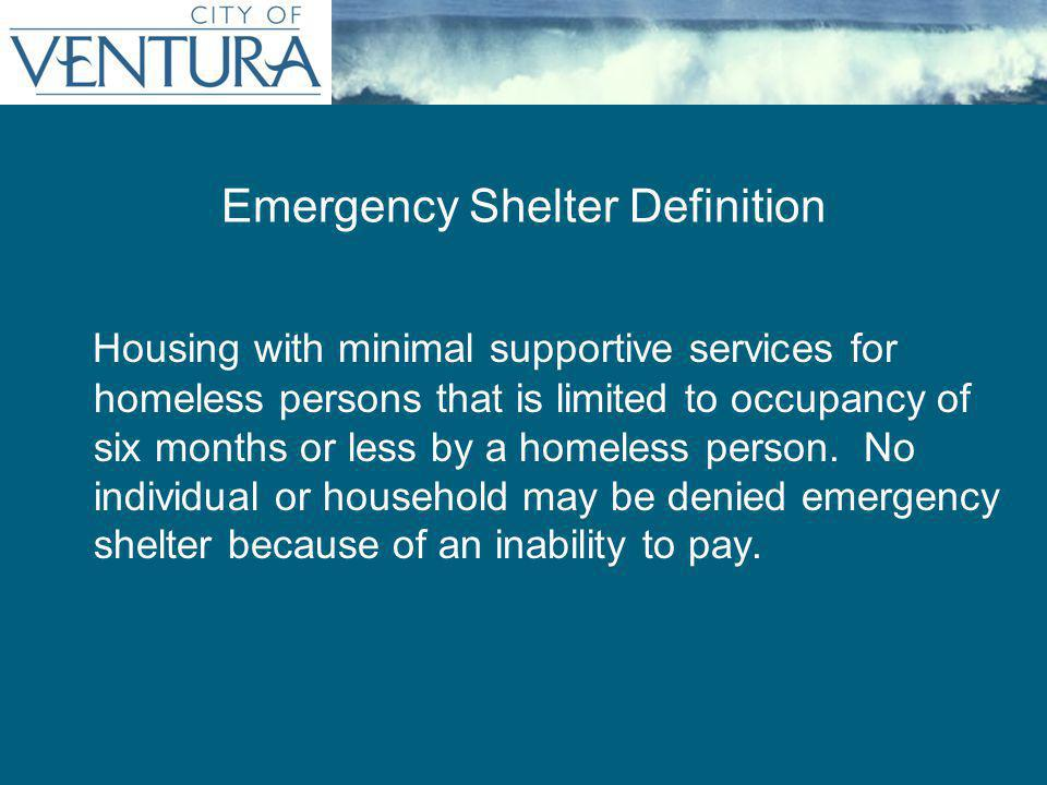 Emergency Shelter Definition Housing with minimal supportive services for homeless persons that is limited to occupancy of six months or less by a hom