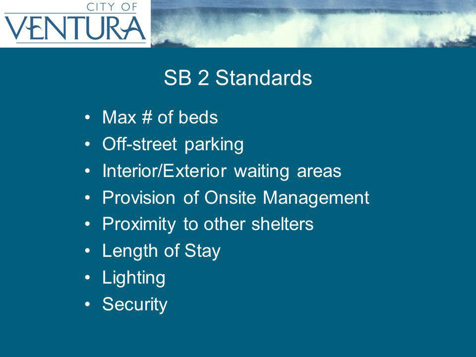 Max # of beds Off-street parking Interior/Exterior waiting areas Provision of Onsite Management Proximity to other shelters Length of Stay Lighting Security SB 2 Standards