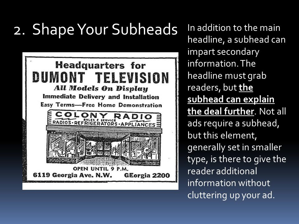 2. Shape Your Subheads In addition to the main headline, a subhead can impart secondary information. The headline must grab readers, but the subhead c