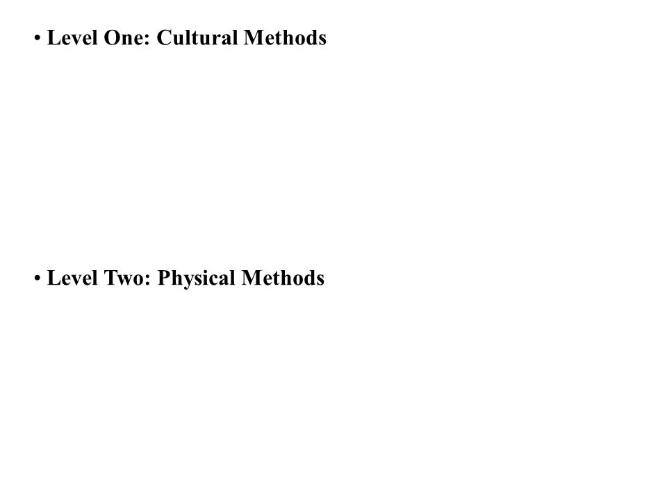 Level One: Cultural Methods Level Two: Physical Methods
