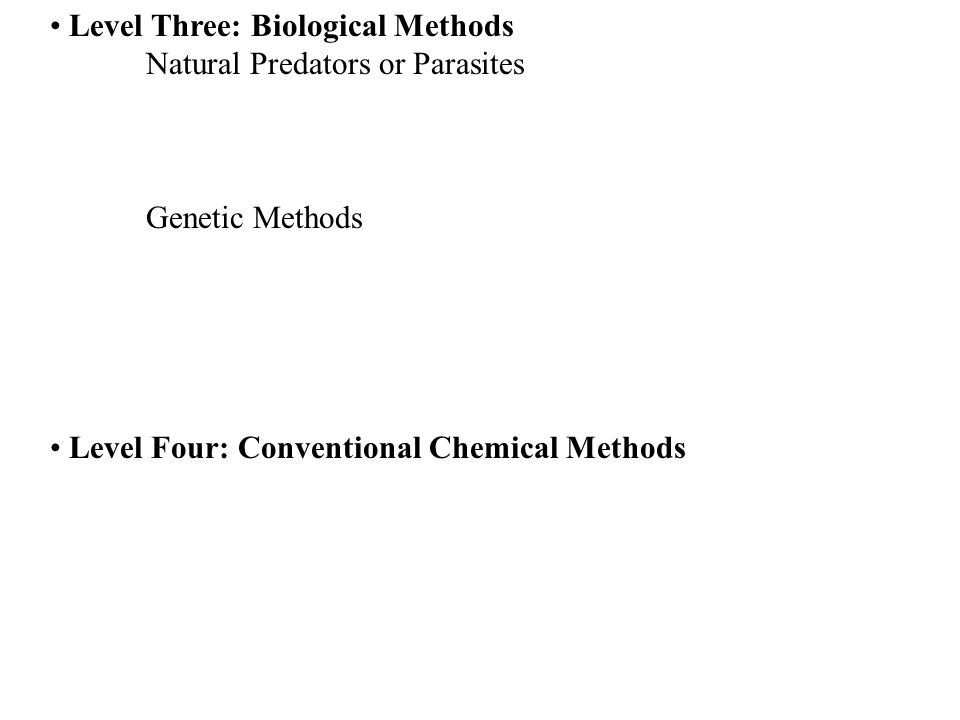 Level Three: Biological Methods Natural Predators or Parasites Genetic Methods Level Four: Conventional Chemical Methods