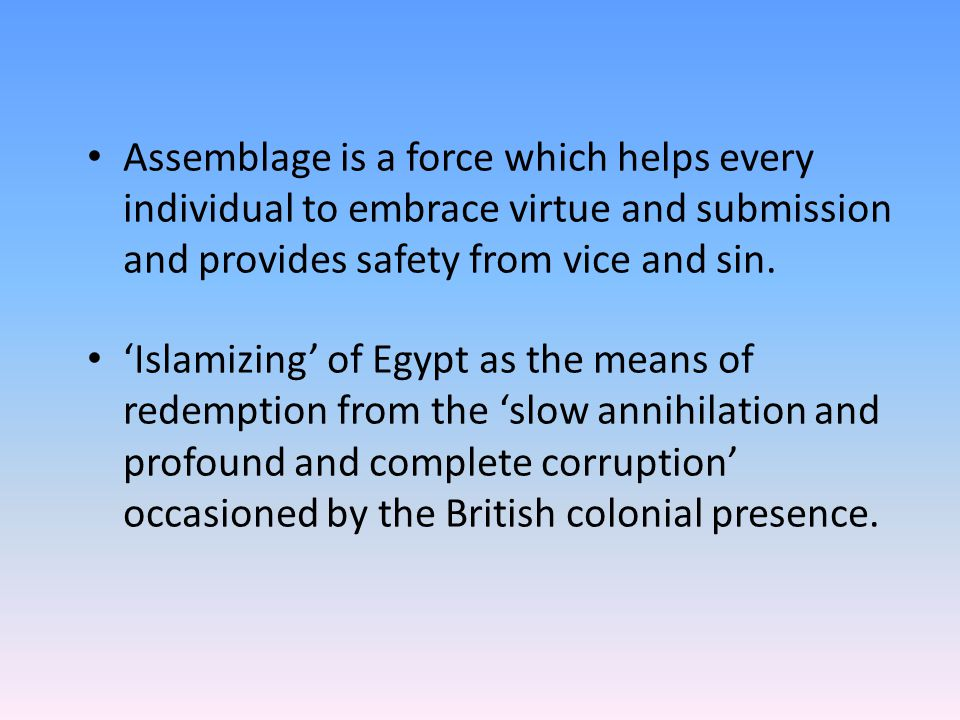 Assemblage is a force which helps every individual to embrace virtue and submission and provides safety from vice and sin. 'Islamizing' of Egypt as th