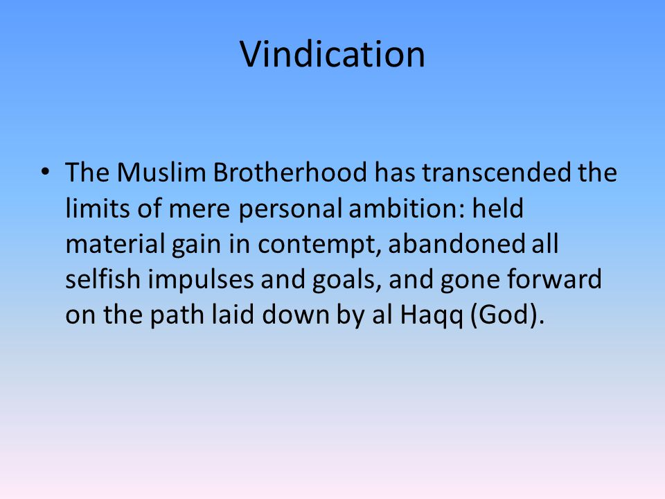Vindication The Muslim Brotherhood has transcended the limits of mere personal ambition: held material gain in contempt, abandoned all selfish impulse