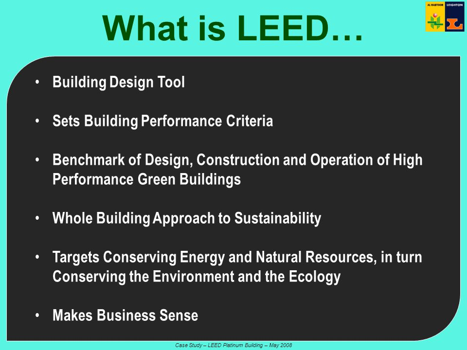 Case Study – LEED Platinum Building – May 2008 Triple Bottom Line Objective; AL HABTOOR LEIGHTON GROUP Environmental Employees Economic