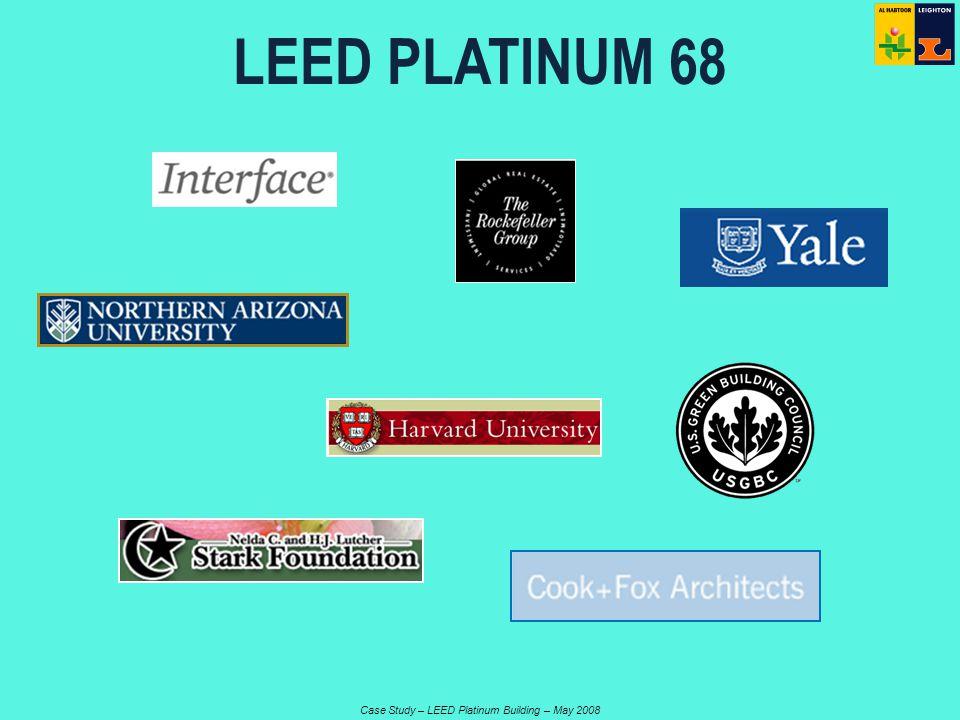 Case Study – LEED Platinum Building – May 2008 LEED PLATINUM 68