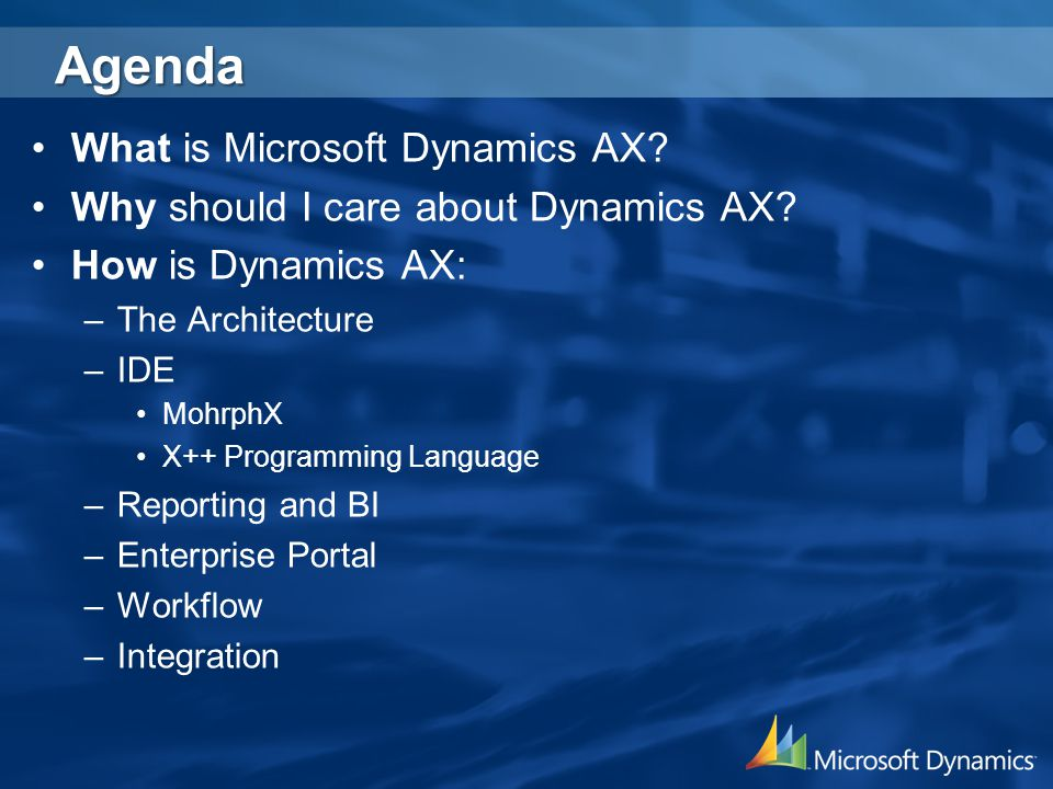 Agenda What is Microsoft Dynamics AX. Why should I care about Dynamics AX.