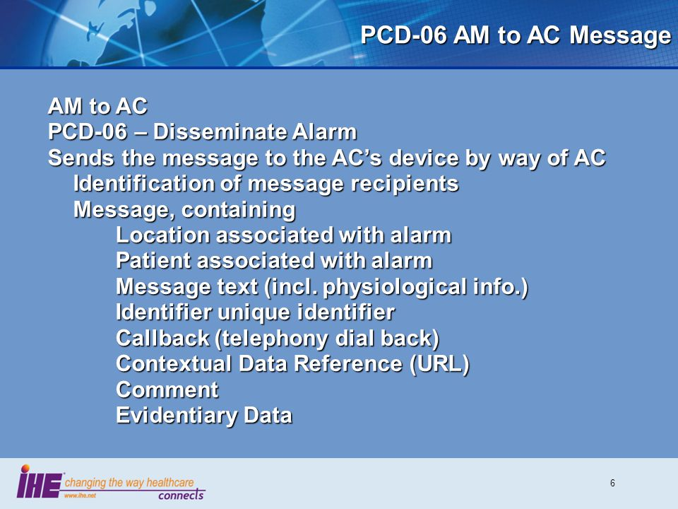 6 PCD-06 AM to AC Message AM to AC PCD-06 – Disseminate Alarm Sends the message to the AC's device by way of AC Identification of message recipients M