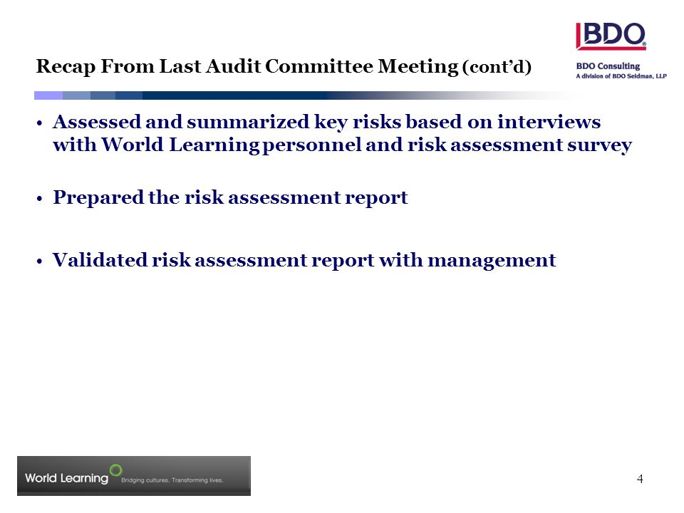 4 Recap From Last Audit Committee Meeting (cont'd) Assessed and summarized key risks based on interviews with World Learning personnel and risk assess
