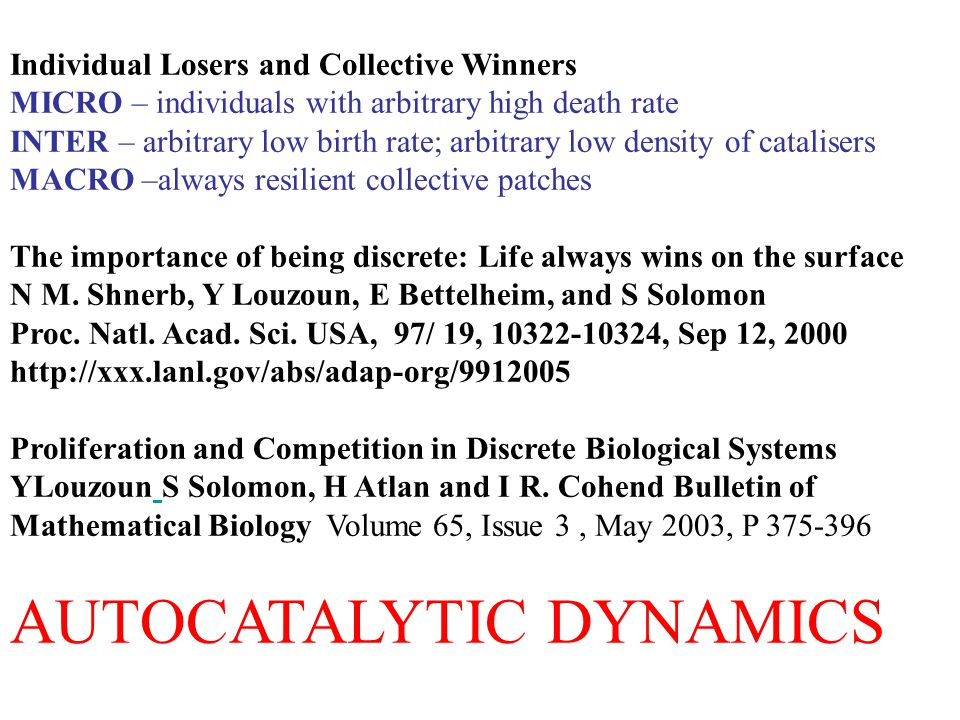 Individual Losers and Collective Winners MICRO – individuals with arbitrary high death rate INTER – arbitrary low birth rate; arbitrary low density of catalisers MACRO –always resilient collective patches The importance of being discrete: Life always wins on the surface N M.