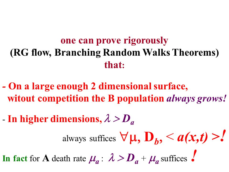 - On a large enough 2 dimensional surface, witout competition the B population always grows! - In higher dimensions,  D a always suffices   D b