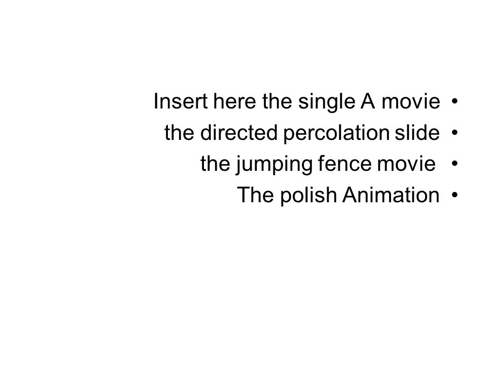 Insert here the single A movie the directed percolation slide the jumping fence movie The polish Animation
