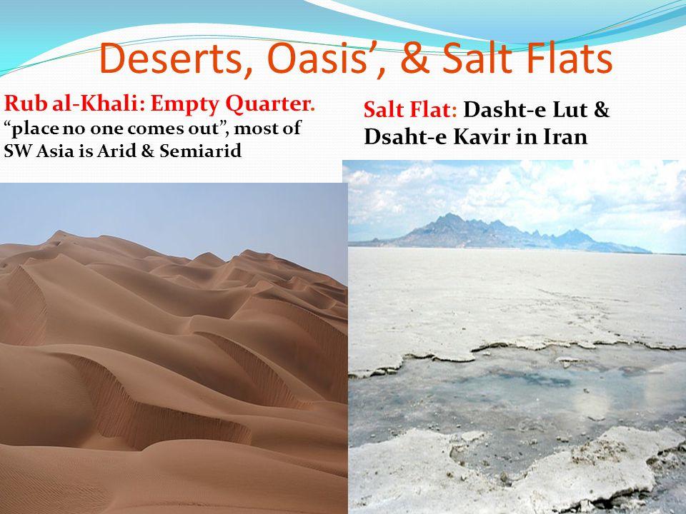 """Deserts, Oasis', & Salt Flats Rub al-Khali: Empty Quarter. """"place no one comes out"""", most of SW Asia is Arid & Semiarid Salt Flat: Dasht-e Lut & Dsaht"""