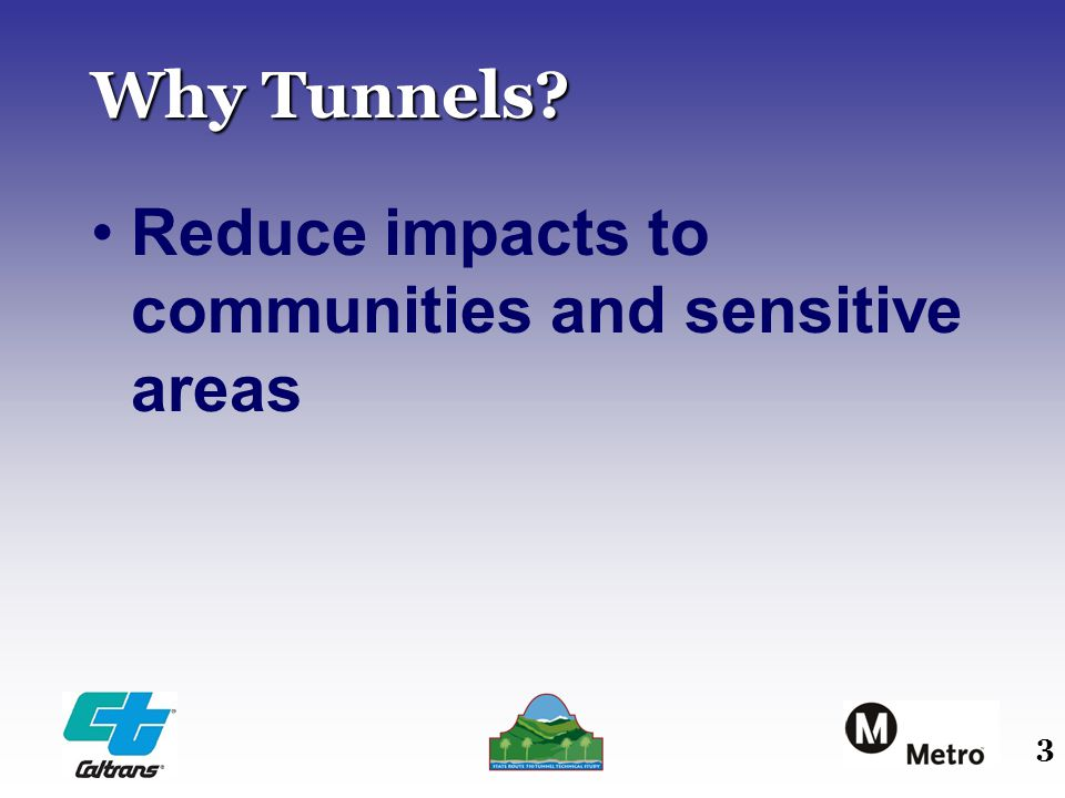 3 Why Tunnels Reduce impacts to communities and sensitive areas