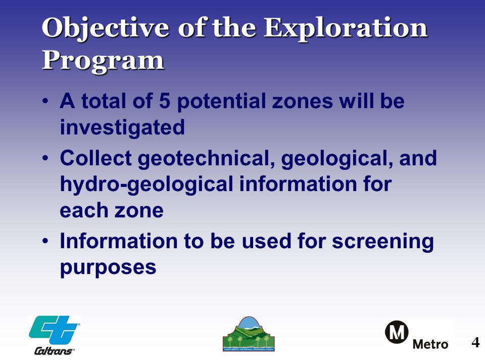 4 Objective of the Exploration Program A total of 5 potential zones will be investigated Collect geotechnical, geological, and hydro-geological information for each zone Information to be used for screening purposes