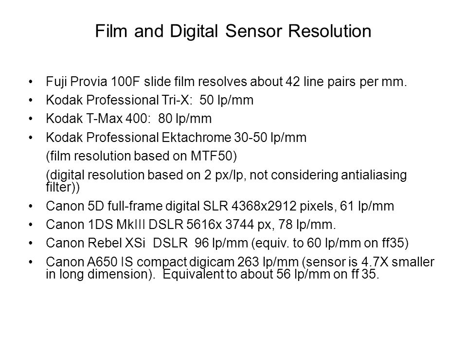 Film and Digital Sensor Resolution Fuji Provia 100F slide film resolves about 42 line pairs per mm.