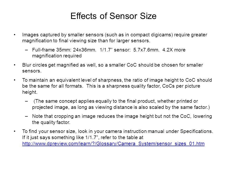 Effects of Sensor Size Images captured by smaller sensors (such as in compact digicams) require greater magnification to final viewing size than for l