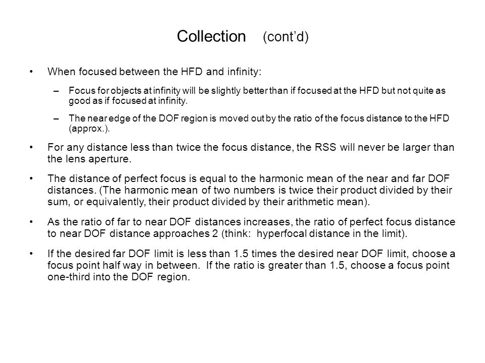 Collection (cont'd) When focused between the HFD and infinity: –Focus for objects at infinity will be slightly better than if focused at the HFD but n