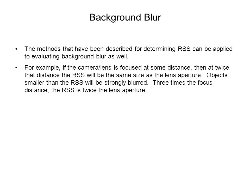 Background Blur The methods that have been described for determining RSS can be applied to evaluating background blur as well. For example, if the cam