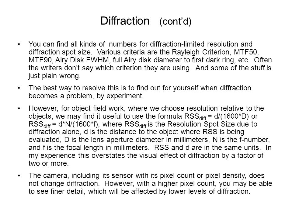 Diffraction (cont'd) You can find all kinds of numbers for diffraction-limited resolution and diffraction spot size. Various criteria are the Rayleigh