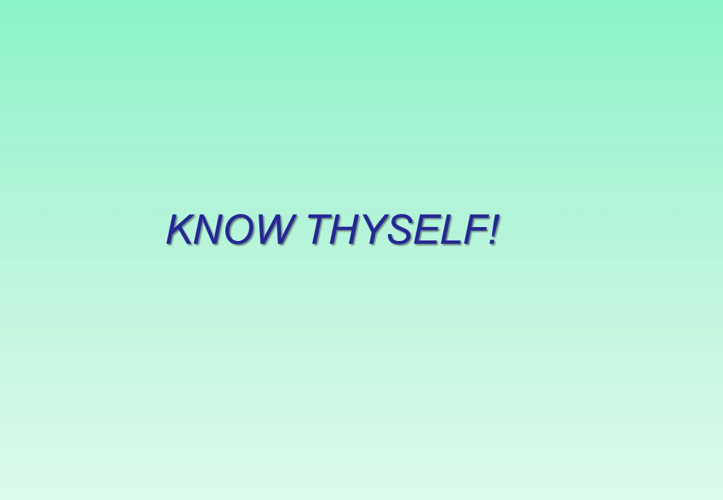 KNOW THYSELF!
