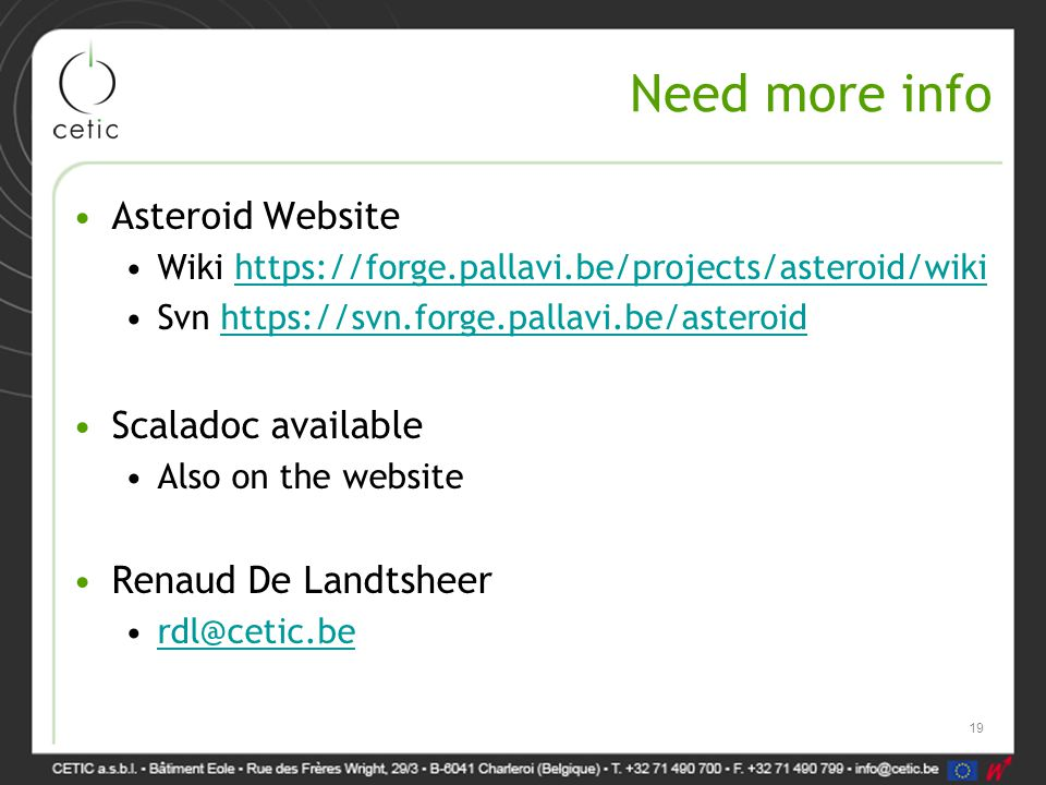 Need more info Asteroid Website Wiki   Svn   Scaladoc available Also on the website Renaud De Landtsheer 19