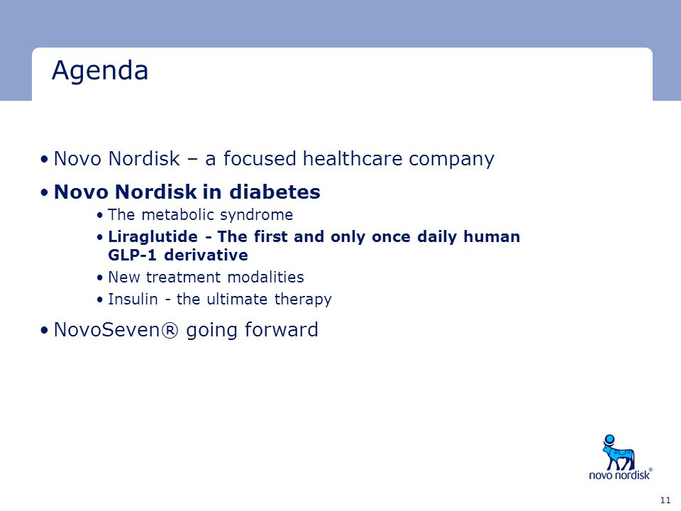 Minimum clear space Minimum clear space Last text line 11 Agenda Novo Nordisk – a focused healthcare company Novo Nordisk in diabetes The metabolic sy