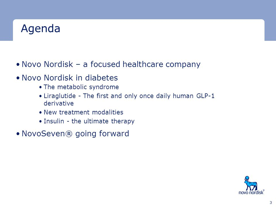 Minimum clear space Minimum clear space Last text line 3 Agenda Novo Nordisk – a focused healthcare company Novo Nordisk in diabetes The metabolic syn