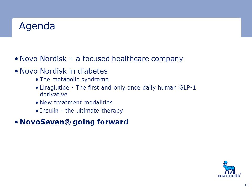 Minimum clear space Minimum clear space Last text line 43 Agenda Novo Nordisk – a focused healthcare company Novo Nordisk in diabetes The metabolic sy
