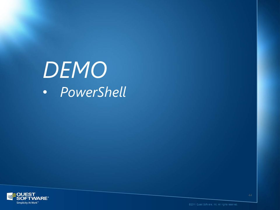 44 ©2011 Quest Software, Inc. All rights reserved.. DEMO PowerShell