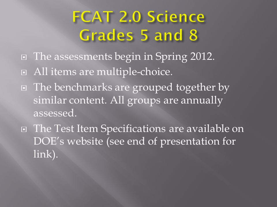  The assessments begin in Spring 2012.  All items are multiple-choice.  The benchmarks are grouped together by similar content. All groups are annu