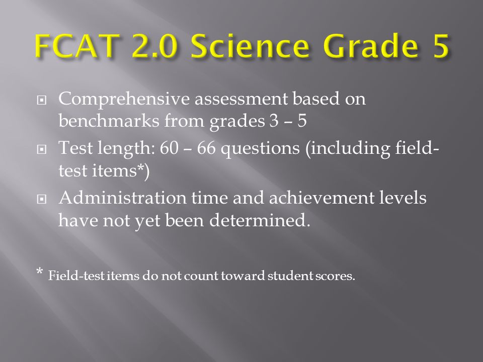  Comprehensive assessment based on benchmarks from grades 3 – 5  Test length: 60 – 66 questions (including field- test items*)  Administration time