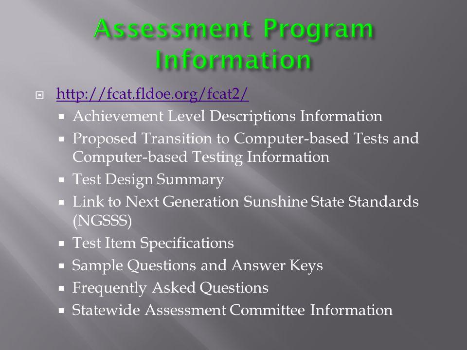  http://fcat.fldoe.org/fcatpub4.asp http://fcat.fldoe.org/fcatpub4.asp  Information for Districts  Assessment Schedules  http://fcat.fldoe.org/eoc/ http://fcat.fldoe.org/eoc/  Information about End-of-Course (EOC) Assessments  Course Descriptions  Computer-based Practice Tests (ePATs)