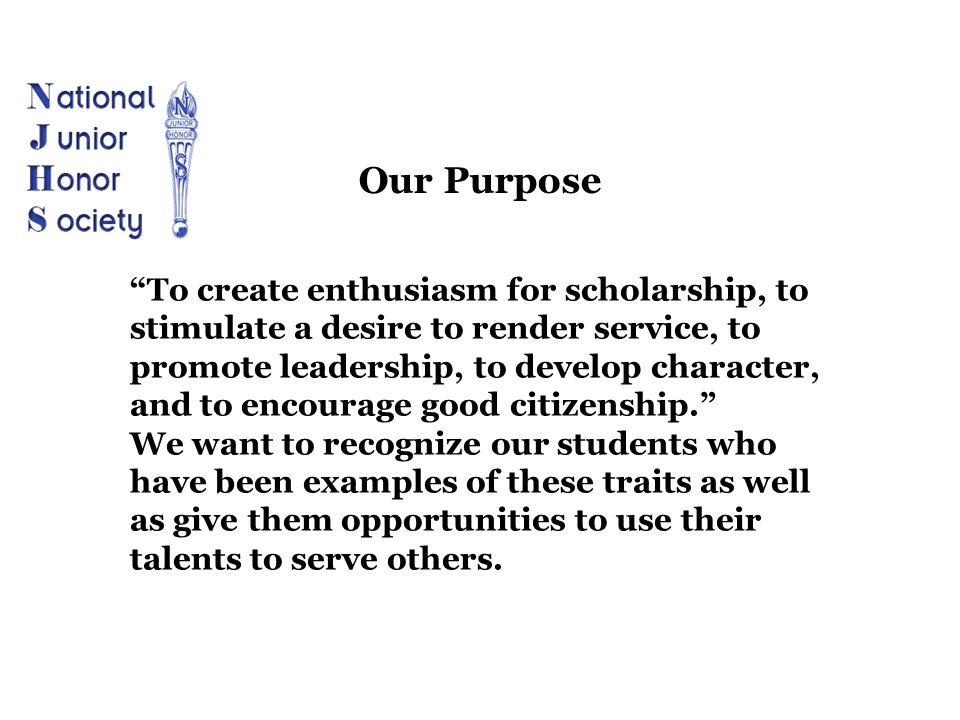 """""""To create enthusiasm for scholarship, to stimulate a desire to render service, to promote leadership, to develop character, and to encourage good cit"""