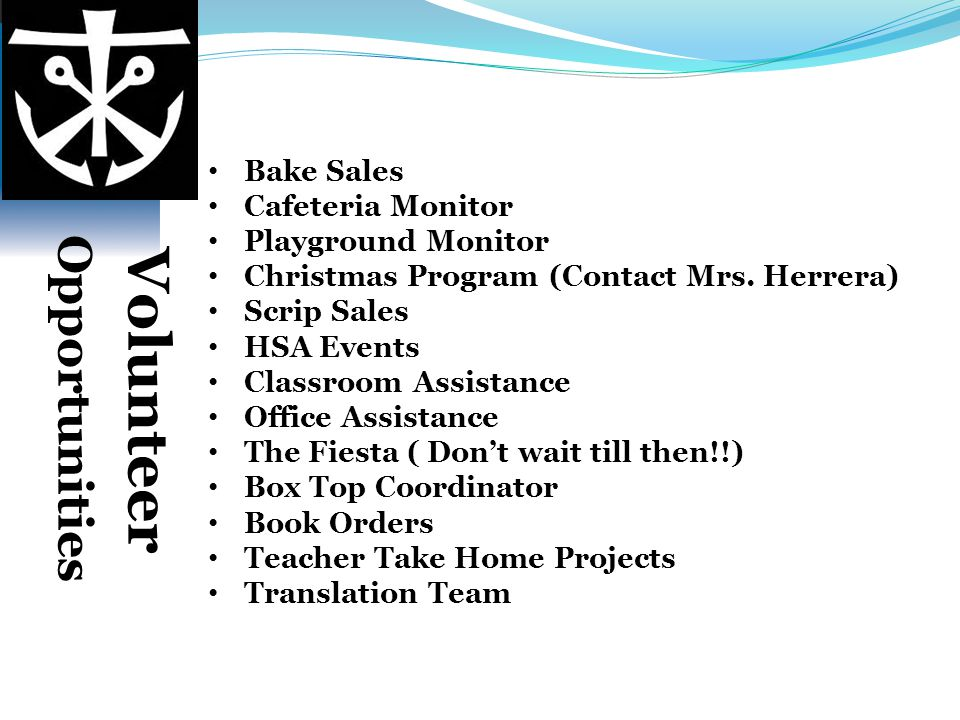 Bake Sales Cafeteria Monitor Playground Monitor Christmas Program (Contact Mrs. Herrera) Scrip Sales HSA Events Classroom Assistance Office Assistance