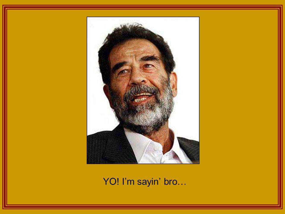 YO! I'm sayin' bro…