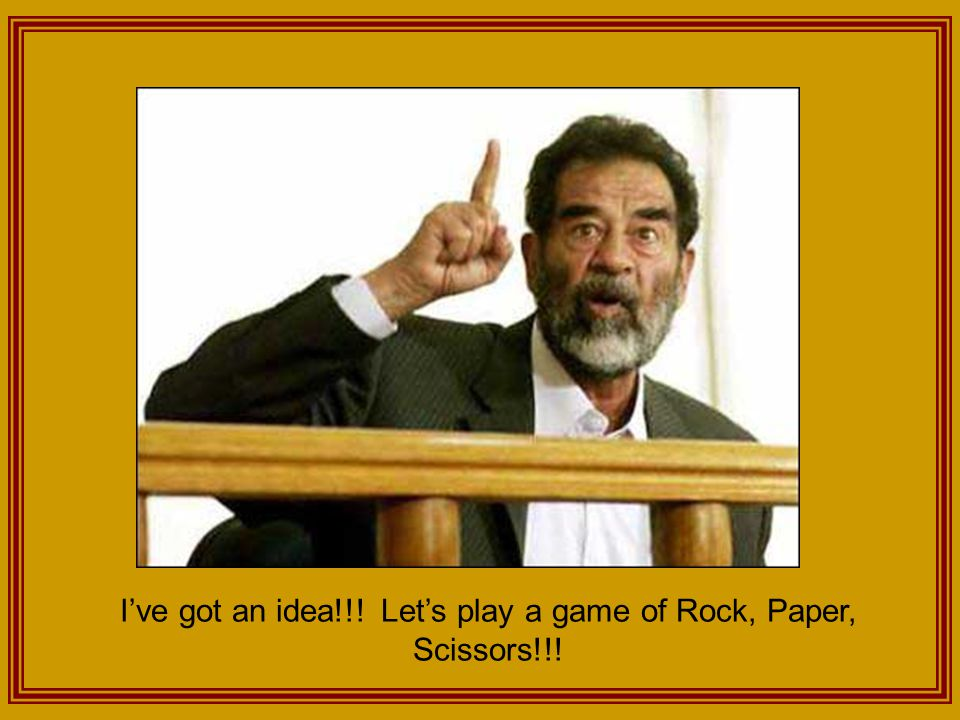 I've got an idea!!! Let's play a game of Rock, Paper, Scissors!!!