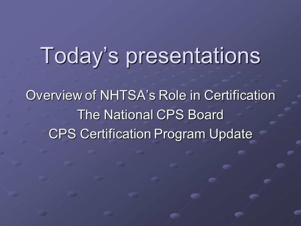 Present UpdatePresent Update  User friendly  Designed for the adult learner  Mantra: LEARN, PRACTICE, EXPLAIN  Follows NHTSA's 4 Steps: Infant, Toddler, Booster, Belt  Need to know  Peer Review  Professional oversight NHTSA