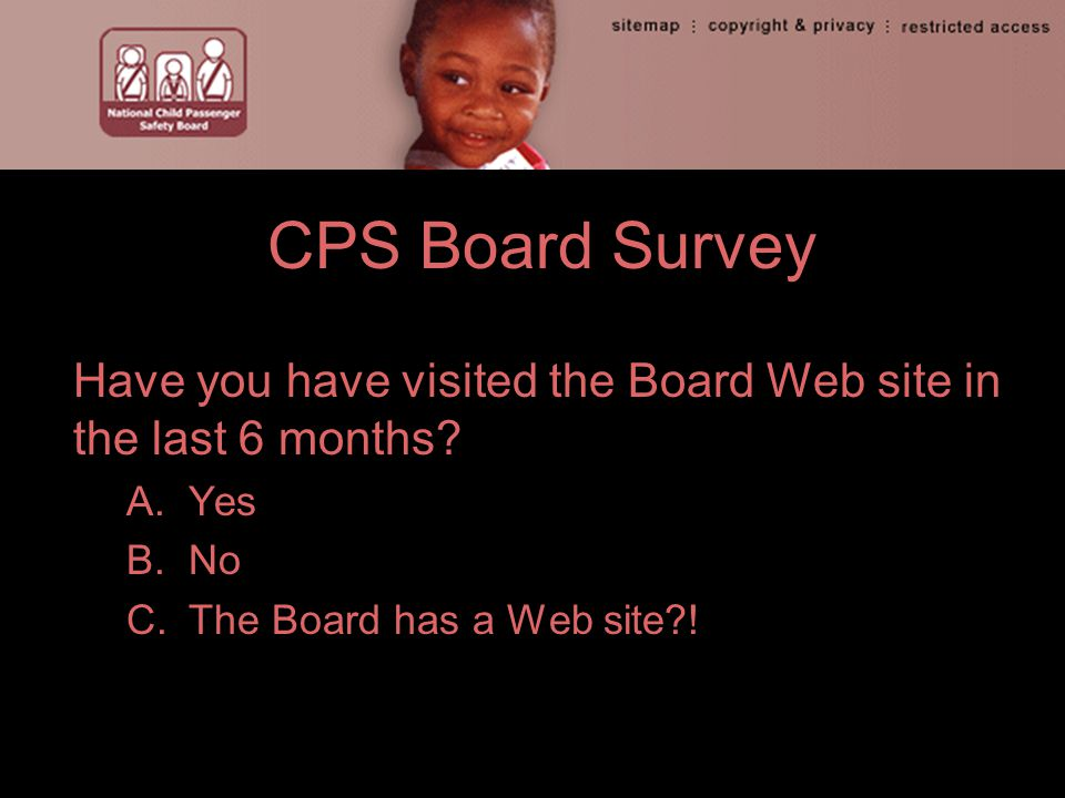 CPS Board Survey Have you have visited the Board Web site in the last 6 months.