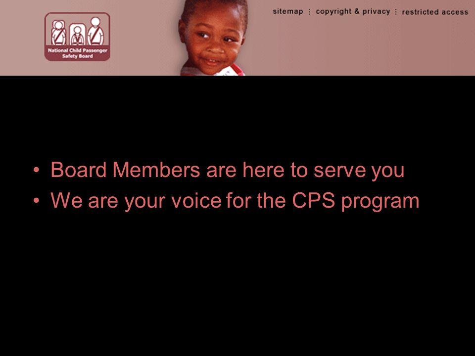 Board Members are here to serve you We are your voice for the CPS program