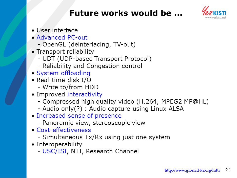 http://www.gloriad-kr.org/hdtv 21 Future works would be … User interface Advanced PC-out - OpenGL (deinterlacing, TV-out) Transport reliability - UDT