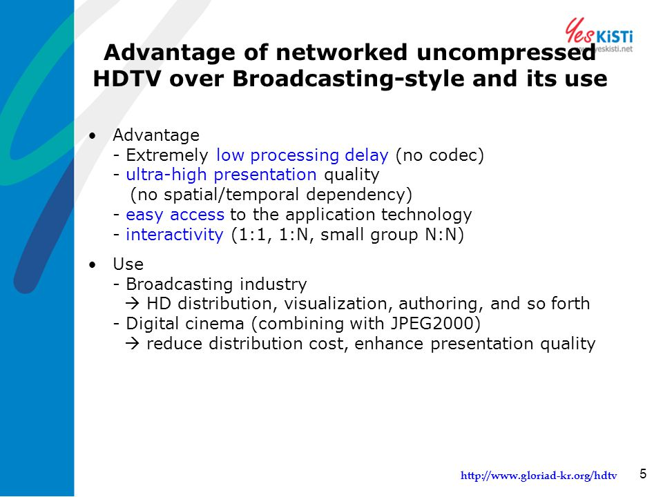 http://www.gloriad-kr.org/hdtv 6 Uncompressed HDTV in the World USC/ISI Research Channel NTTGLORIAD-KR Scanning720p1080i.