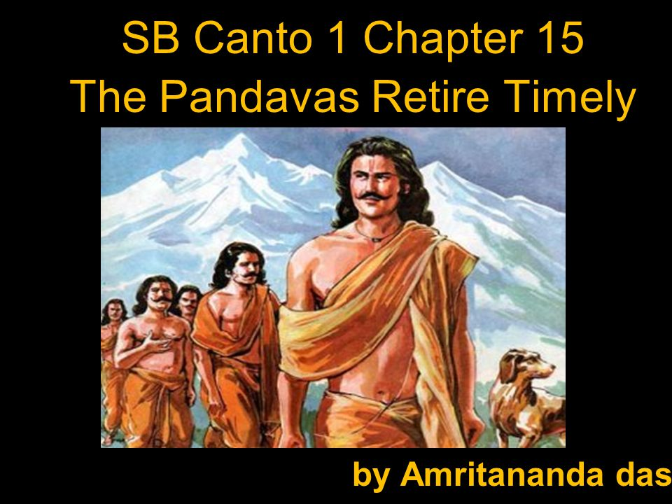 SB Canto 1 Chapter 15 The Pandavas Retire Timely by Amritananda das