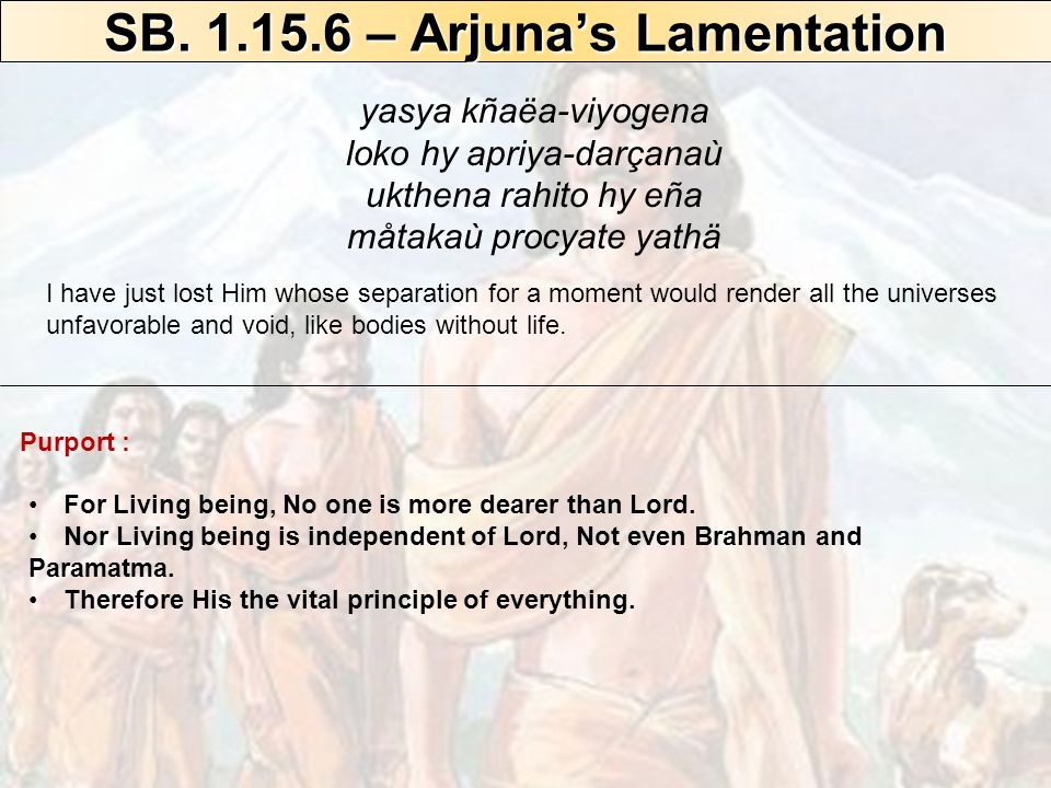 SB – Arjuna's Lamentation For Living being, No one is more dearer than Lord.