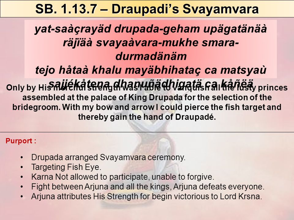 Drupada arranged Svayamvara ceremony. Targeting Fish Eye.