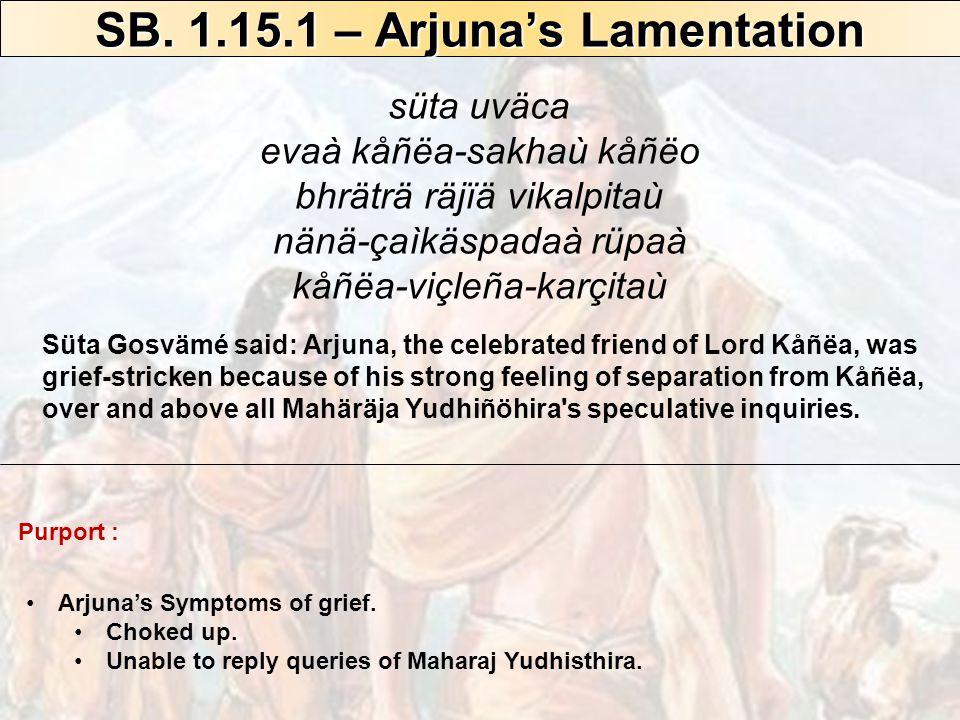 SB.1.15.2 – Arjuna's Lamentation Arjuna's Symptoms of grief.